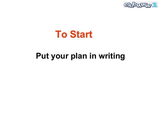 To StartPut your plan in writing