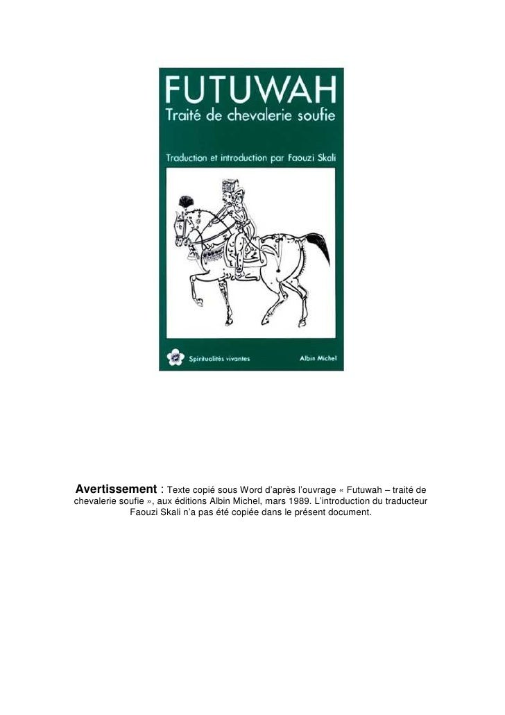 Avertissement : Texte copié sous Word d'après l'ouvrage « Futuwah – traité de chevalerie soufie », aux éditions Albin Mich...