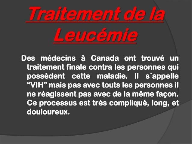Traitement de la    LeucémieDes médecins à Canada ont trouvé un traitement finale contra les personnes qui possèdent cette...