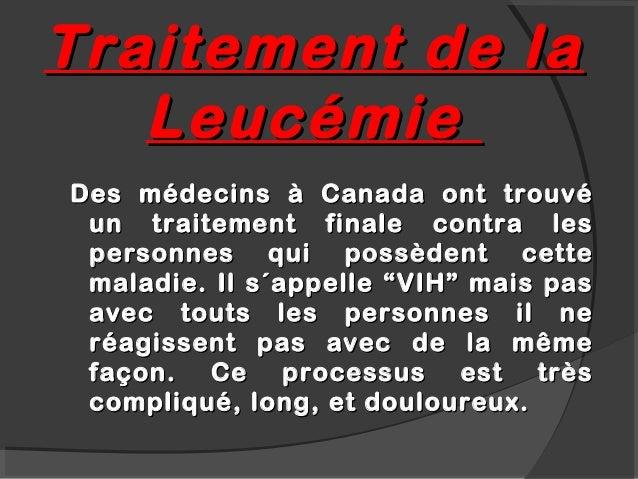 Traitement de la   LeucémieDes médecins à Canada ont trouvé un traitement finale contra les personnes qui possèdent cette ...