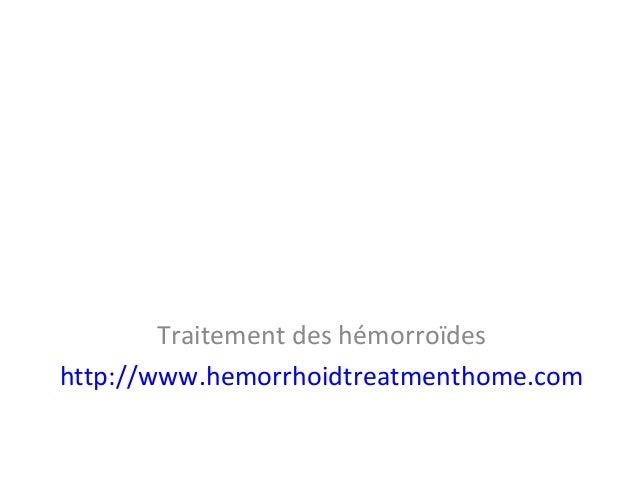 Traitement des hémorroïdes http://www.hemorrhoidtreatmenthome.com