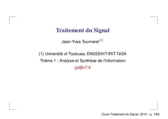 Traitement du Signal           Jean-Yves Tourneret(1)(1) Université of Toulouse, ENSEEIHT-IRIT-TéSAThème 1 : Analyse et Sy...