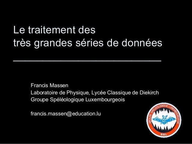 Le traitement des très grandes séries de données _________________________ Francis Massen Laboratoire de Physique, Lycée C...