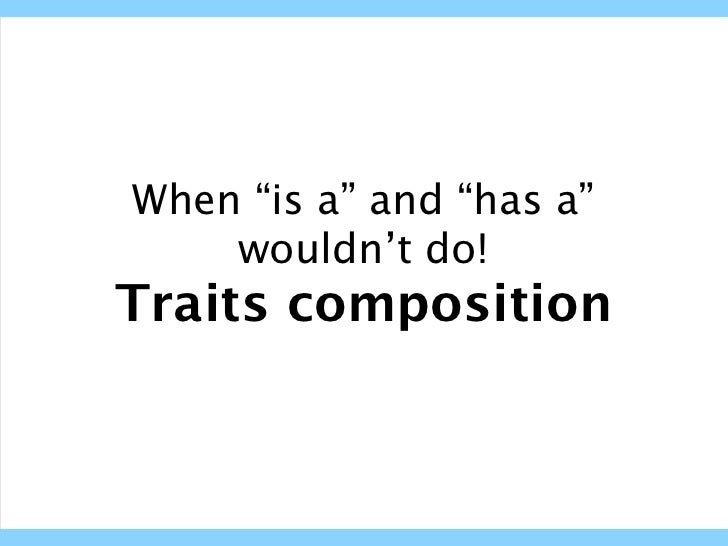"When ""is a"" and ""has a""    wouldn't do!Traits composition"