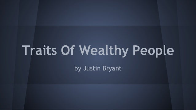 Traits Of Wealthy People by Justin Bryant