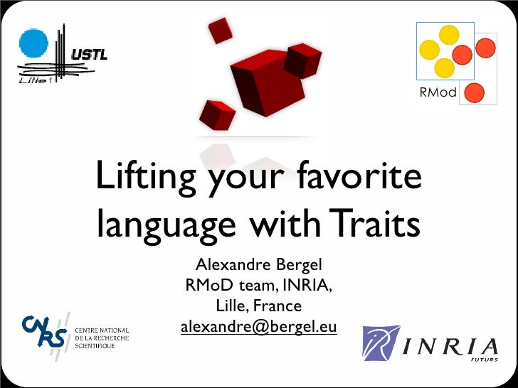 !#$     Lifting your favorite language with Traits        Alexandre Bergel       RMoD team, INRIA,           Lille, France...