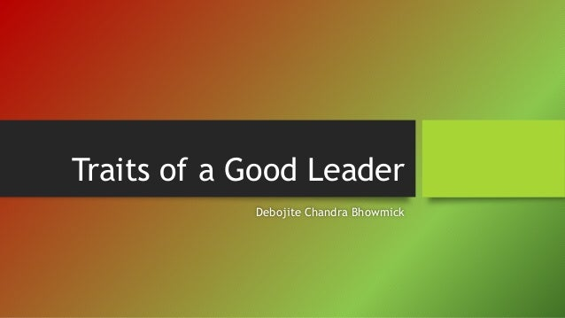 Traits of a Good Leader Debojite Chandra Bhowmick