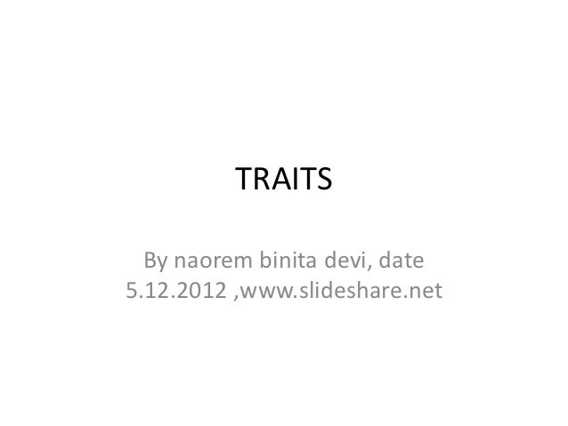 TRAITS  By naorem binita devi, date5.12.2012 ,www.slideshare.net