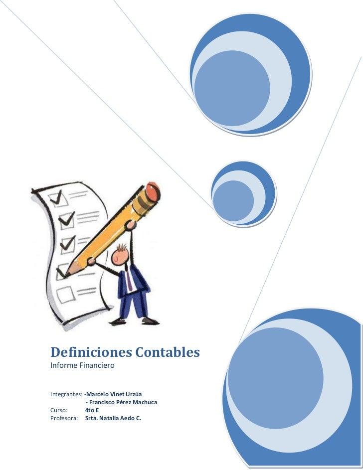 Definiciones ContablesInforme FinancieroIntegrantes: -Marcelo Vinet Urzúa              - Francisco Pérez MachucaCurso:    ...