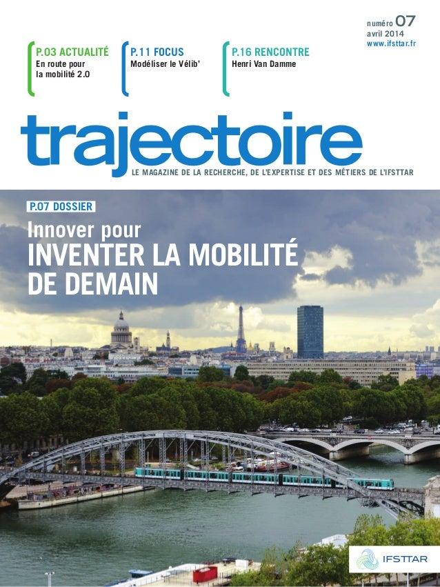 LE MAGAZINE DE LA RECHERCHE, DE L'EXPERTISE ET DES MÉTIERS DE L'IFSTTAR numéro 07 avril 2014 www.ifsttar.fr P.03 ACTuALITÉ...