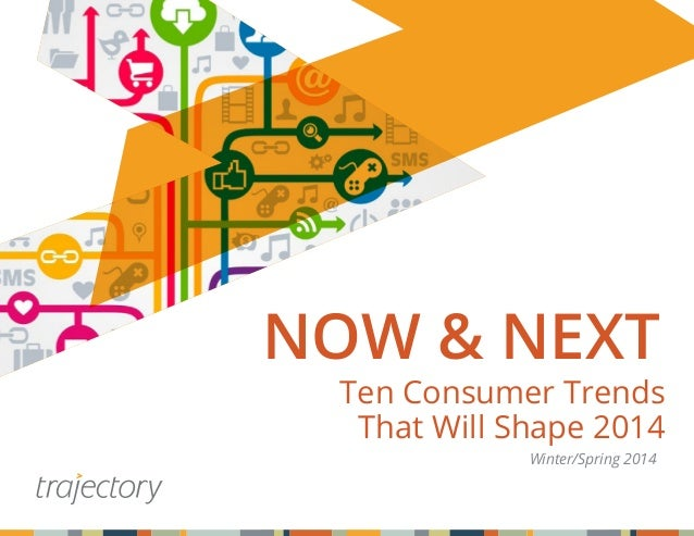NOW & NEXT  Ten Consumer Trends That Will Shape 2014 Winter/Spring 2014