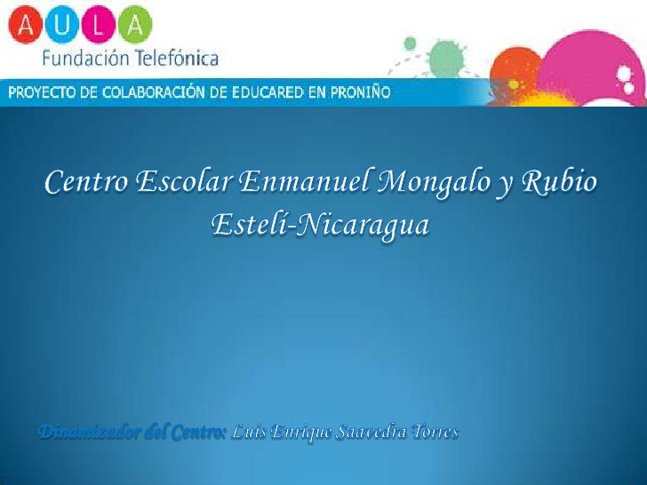 Centro Escolar Enmanuel Mongalo y Rubio<br />Estelí-Nicaragua<br />Dinamizador del Centro: Luis Enrique Saavedra Torres<br />
