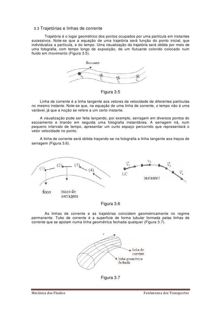 3.3 Trajetórias e linhas de corrente        Trajetória é o lugar geométrico dos pontos ocupados por uma partícula em insta...