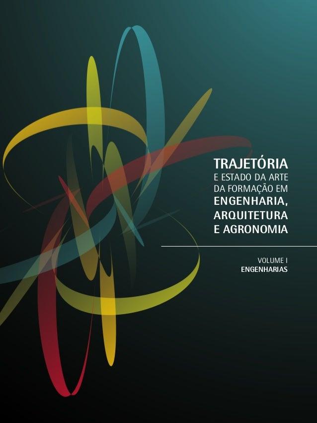 TRAJETÓRIA  E ESTADO DA ARTE DA FORMAÇÃO EM  ENGENHARIA, ARQUITETURA E AGRONOMIA VOLUME I ENGENHARIAS