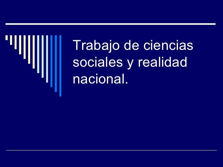 Trabajo de ciencias sociales y realidad nacional.