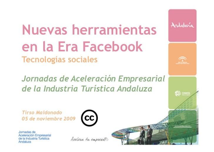 Nuevas herramientas en la Era Facebook Tecnologías sociales  Jornadas de Aceleración Empresarial de la Industria Turística...