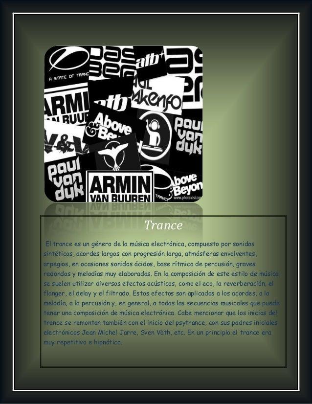 Trance El trance es un género de la música electrónica, compuesto por sonidos sintéticos, acordes largos con progresión la...