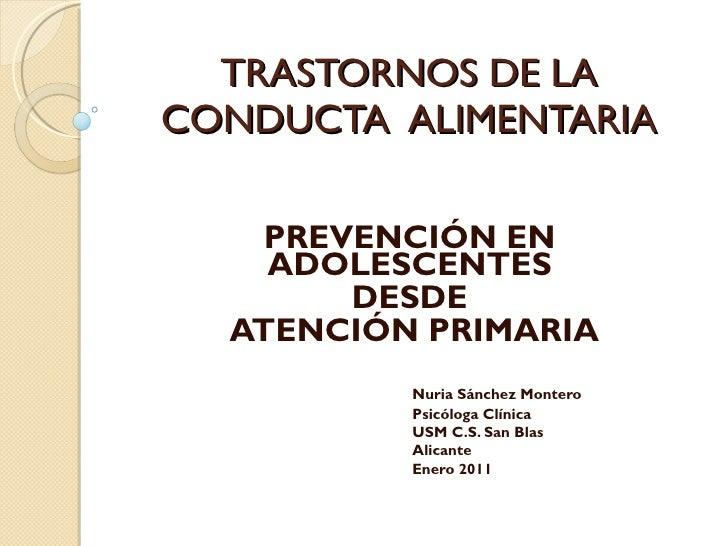 TRASTORNOS DE LA CONDUCTA  ALIMENTARIA PREVENCIÓN EN ADOLESCENTES DESDE ATENCIÓN PRIMARIA Nuria Sánchez Montero Psicóloga ...