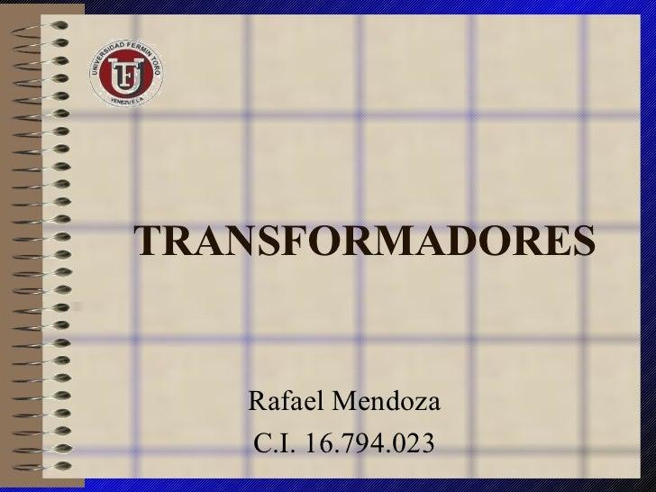 TRANSFORMADORES Rafael Mendoza C.I. 16.794.023