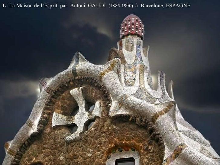 1.  La   Maison de l'Esprit  par  Antoni  GAUDI  (1885-1900)  à  Barcelone, ESPAGNE