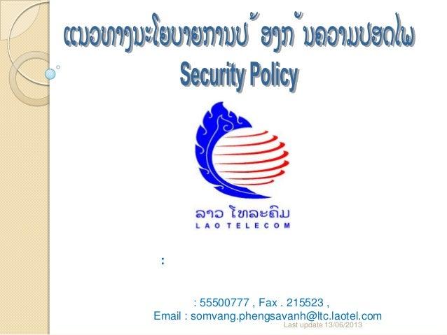 : : 55500777 , Fax . 215523 , Email : somvang.phengsavanh@ltc.laotel.com Last update 13/06/2013