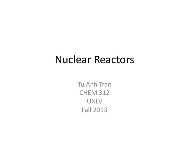 Nuclear Reactors Tu Anh Tran CHEM 312 UNLV Fall 2013
