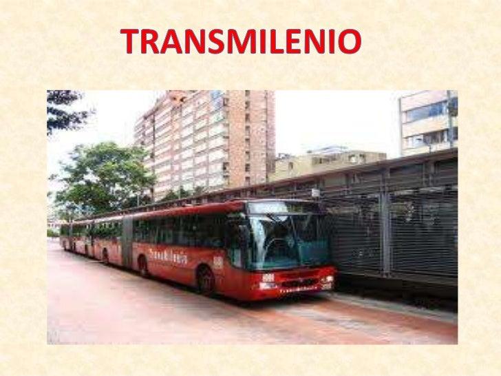 • TransMilenio es el sistema de transporte  masivo tipo BRT que funciona en la ciudad de  Bogotá, Colombia. Su construcció...