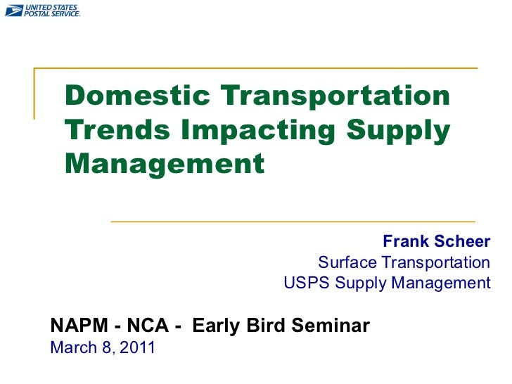 Domestic Transportation Trends Impacting Supply Management Frank Scheer Surface Transportation USPS Supply Management NAPM...