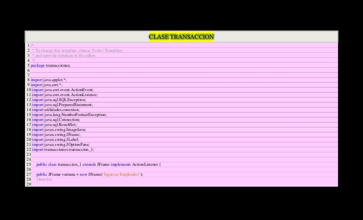 CLASE TRANSACCION 1 /* 2 * To change this template, choose Tools | Templates 3 * and open the template in the editor. 4 */...