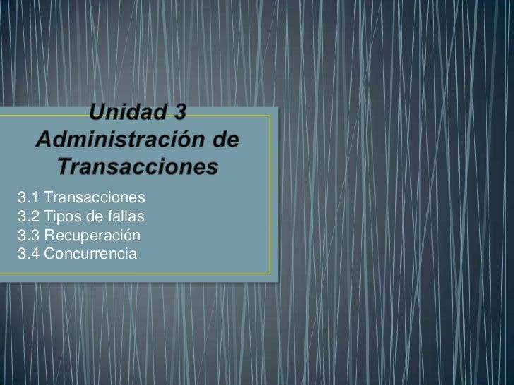 3.1 Transacciones3.2 Tipos de fallas3.3 Recuperación3.4 Concurrencia