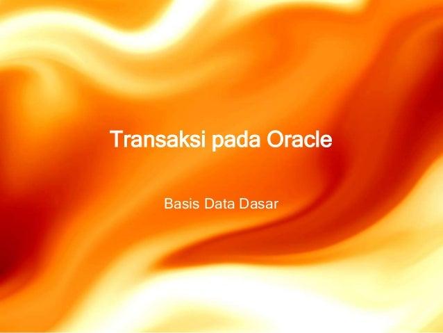 Transaksi pada Oracle     Basis Data Dasar