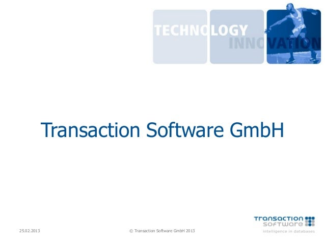 Transaction Software GmbH25.02.2013            © Transaction Software GmbH 2013