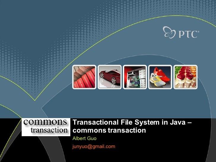 Transactional File System in Java – commons transaction Albert Guo [email_address]