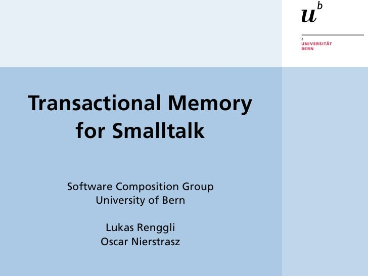Transactional Memory     for Smalltalk     Software Composition Group         University of Bern           Lukas Renggli  ...