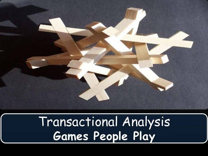 Transactional Analysis <br />Games People Play<br />