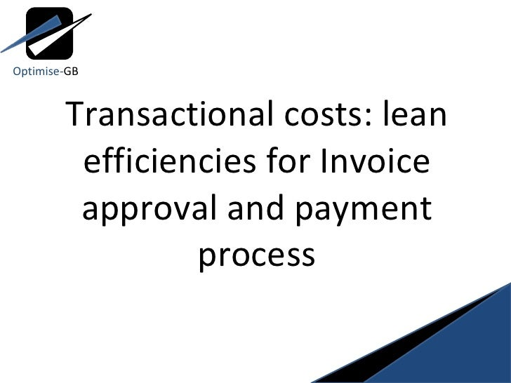 Transactional costs: lean efficiencies for Invoice approval and payment process Optimise- GB