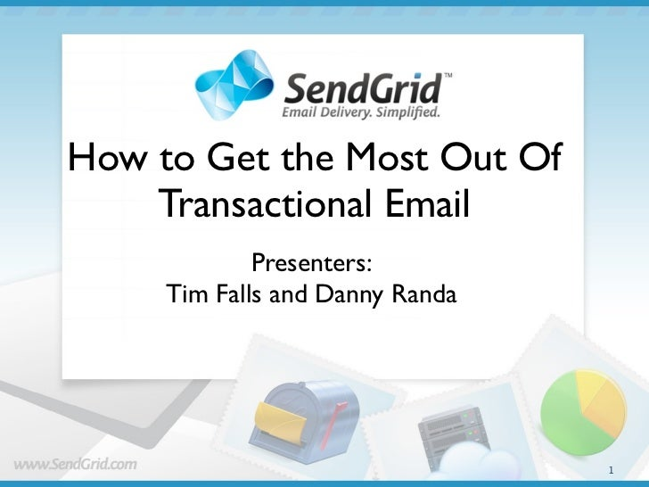 How to Get the Most Out Of    Transactional Email             Presenters:     Tim Falls and Danny Randa                   ...
