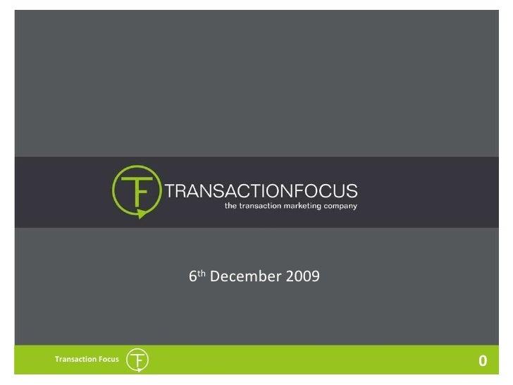 0 Transaction Focus 6 th  December 2009