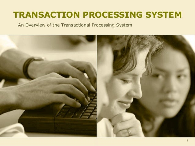 TRANSACTION PROCESSING SYSTEMAn Overview of the Transactional Processing System                                           ...