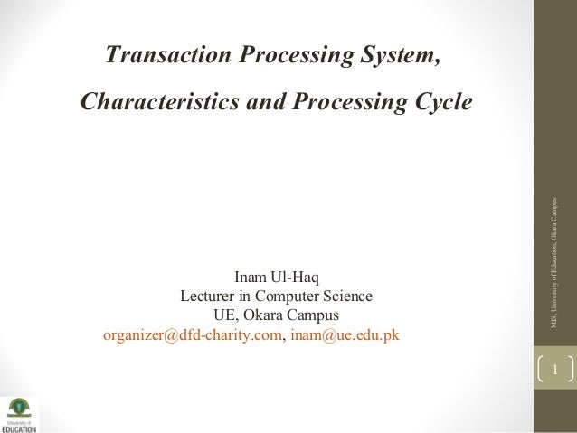 Transaction Processing System, Characteristics and Processing Cycle Inam Ul-Haq Lecturer in Computer Science UE, Okara Cam...