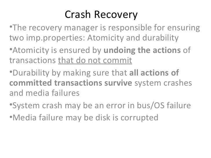 Crash Recovery <ul><li>The recovery manager is responsible for ensuring two imp.properties: Atomicity and durability </li>...
