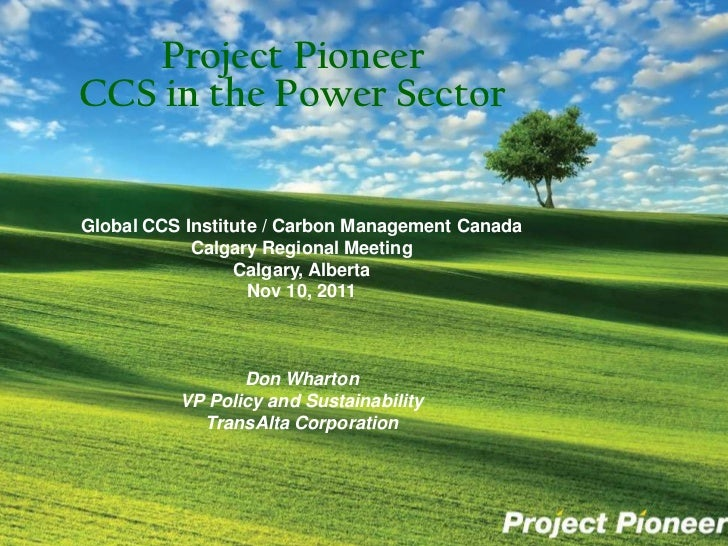 TransAlta Corporation – Project Pioneer CCS in the Power Sector – Don Wharton - Global CCS Institute – Nov 2011 Regional Meeting