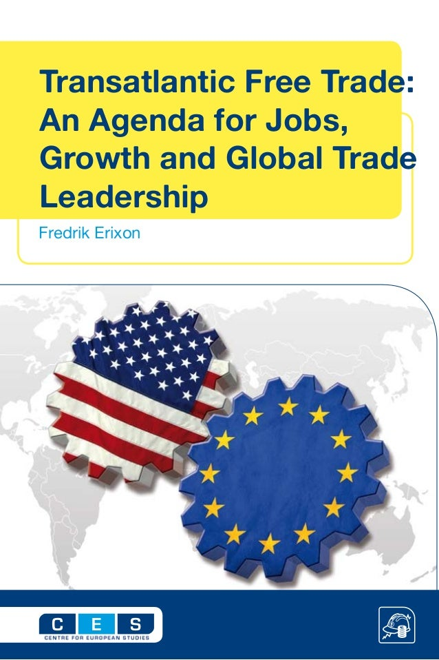 Fredrik Erixon C SE Transatlantic Free Trade: An Agenda for Jobs, Growth and Global Trade Leadership