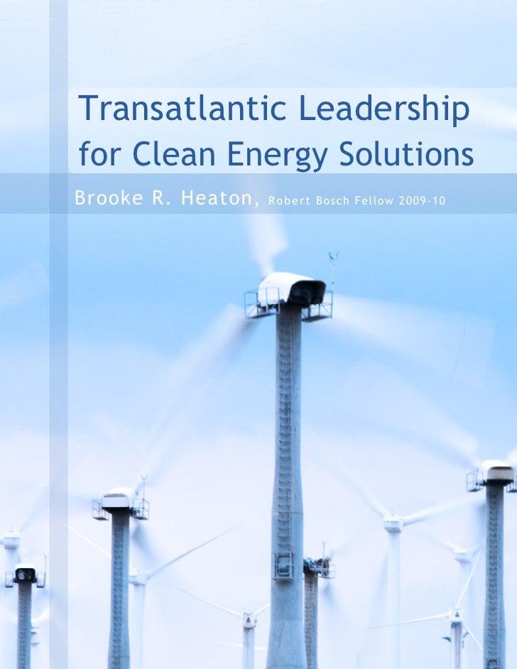 Transatlantic Leadershipfor Clean Energy SolutionsBrooke R. Heaton ,   R o b e rt Bosch Fellow 2009-10                    ...