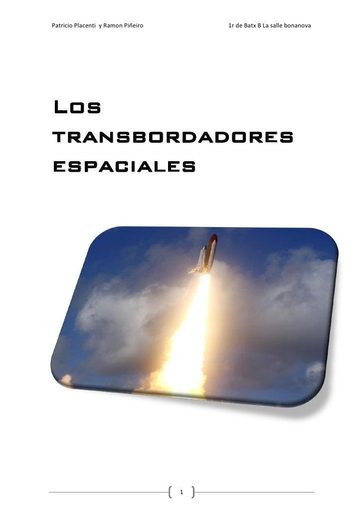 Patricio Placenti y Ramon Piñeiro       1r de Batx B La salle bonanova     Los transbordadores espaciales                 ...