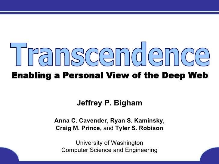 Enabling a Personal View of the Deep Web Jeffrey P. Bigham Anna C. Cavender, Ryan S. Kaminsky, Craig M. Prince,  and  Tyle...