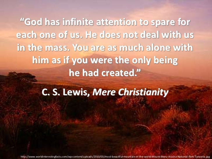 """God has infinite attention to spare foreach one of us. He does not deal with usin the mass. You are as much alone with   ..."