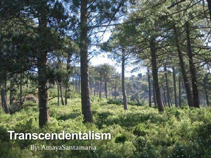 Transcendentalism<br />By: AmayaSantamaria<br />