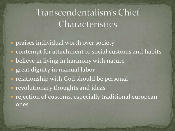 the main characteristics of transcendentalism and anti transcendentalism The term transcendentalism has sometimes been difficult for students to understand what is transcendentalism especially anti-slavery and women's rights.