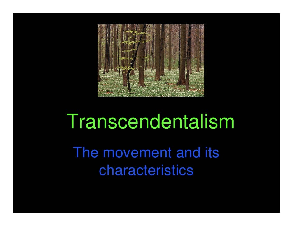 TranscendentalismThe movement and its   characteristics